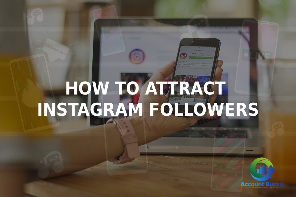 How to Attract the Right Followers on Instagram? | Account Bucks