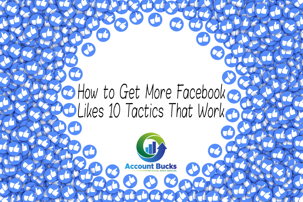 How to Get More Facebook Likes 10 Tactics That Work | AccountBucks